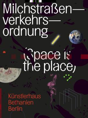 MILCHSTRASSENVERKEHRSORDNUNG (Space is the Place)
